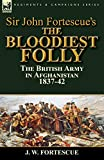 Sir John Fortescue s The Bloodiest Folly: the British Army in Afghanistan 1837-42