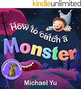 Books for Kids: How to Catch a Monster (Children's Picture Book about a Boy and a Cookie Eating Monster)