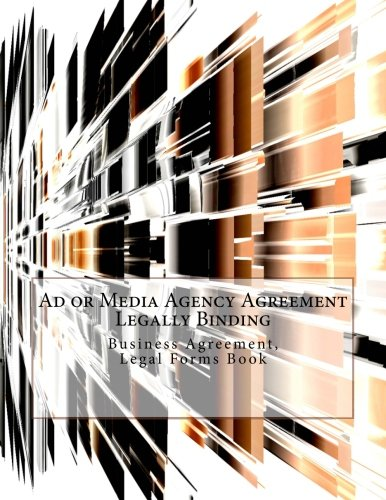 Ad or Media Agency Agreement - Legally Binding: Business Agreement, Legal Forms Book ebook