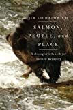 Salmon, People, and Place: A Biologist's Search for Salmon Recovery