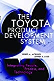 The Toyota Product Development System: Integrating People, Process And Technology by James M. Morgan, Jeffrey K. Liker(March 25, 2006) Hardcover