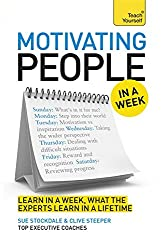 Motivating People in a Week: A Teach Yourself Guide (Teach Yourself in a Week)