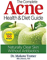 The Complete Acne Health and Diet Guide: Naturally Clear Skin Without Antibiotics