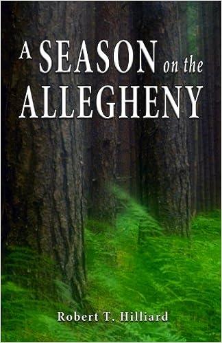 A Season on the Allegheny: Robert T  Hilliard: 9781475201161