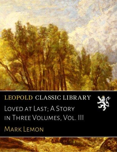 Download Loved at Last; A Story in Three Volumes, Vol. III pdf epub