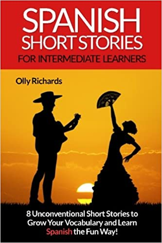 Spanish Short Stories For Intermediate Learners: Eight ...