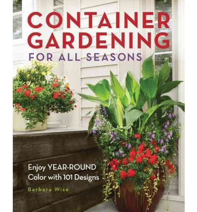 Container Gardening for All Seasons: 101 Plant Recipes for Year-round Color (Hardback) - Common