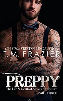 Preppy, Part Three: The Life & Death of Samuel Clearwater (King Series Book 7) by [Frazier, T.M.]