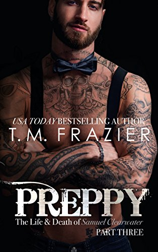 Preppy: The Life & Death of Samuel Clearwater, Part Three by T.M. Frazier