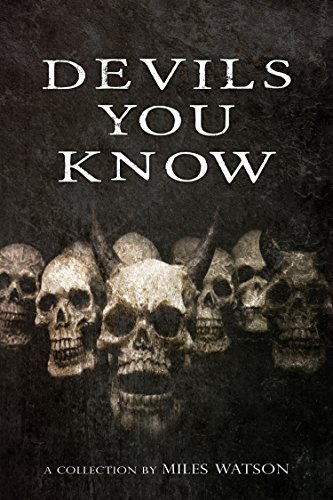 Devils You Know: A Collection by Miles Watson (Collection 566)
