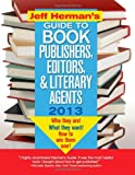 Jeff Herman's Guide to Book Publishers, Editors, and Literary Agents 2013: Who They Are! What They Want! How to Win Them Over! (Jeff Herman's Guide to Book Publishers, Editors, & Literary Agents)