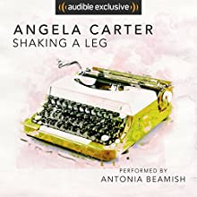 Shaking a Leg Audiobook by Angela Carter Narrated by Antonia Beamish