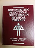 Documenting Functional Outcomes in Physical Therapy, Stewart, Darlene L. and Abeln, Susan H., 0801663598