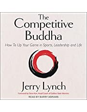 The Competitive Buddha: How to Up Your Game in Sports, Leadership and Life