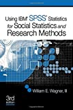 Using IBM® SPSS® Statistics for Social Statistics and Research Methods by William E. Wagner (2010-10-04)