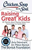chicken soup for the soul kids - Chicken Soup for the Soul: Raising Great Kids: 101 Stories about Sharing Values from Generation to Generation