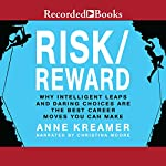 Risk/Reward: Why Intelligent Leaps and Daring Choices Are the Best Career Moves You Can Make Right Now | Anne Kreamer