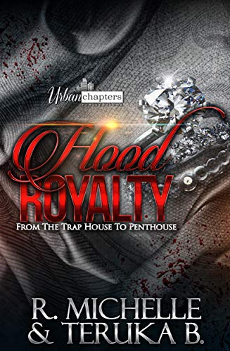 - Hood Royalty: From The Trap House To The Pent House