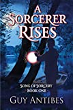 A Sorcerer Rises (Song of Sorcery Book 1)