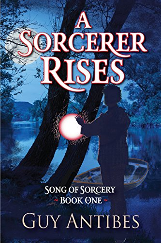 A Sorcerer Rises Song Of Sorcery Book 1 By Antibes Guy