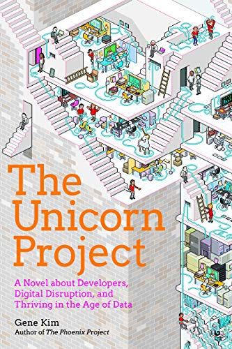 The Unicorn Project: A Novel about Developers, Digital Disruption, and Thriving in the Age of Data por Gene Kim