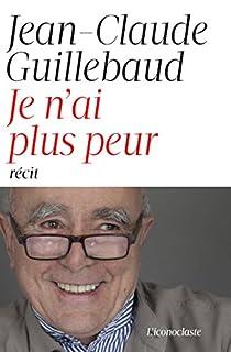 Je n'ai plus peur : récit, Guillebaud, Jean-Claude