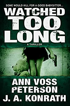 Watched Too Long: A Thriller (Val Ryker series Book 4) by [Peterson, Ann Voss, Konrath, J.A.]