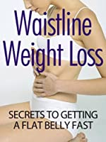 Waistline Weight Loss Secrets To Getting A Flat Belly Fast Front Cover