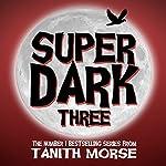 Super Dark 3: Super Dark Trilogy | Tanith Morse