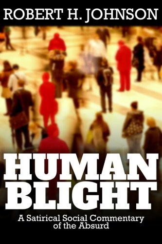 Human Blight: A Satirical Social Commentary of the Absurd