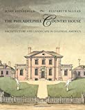 The Philadelphia Country House: Architecture and Landscape in Colonial America