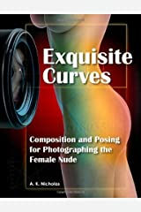 Exquisite Curves: Learn Composition and Posing for Photographing the Female Nude [Paperback] [2012] (Author) A. K. Nicholas Paperback