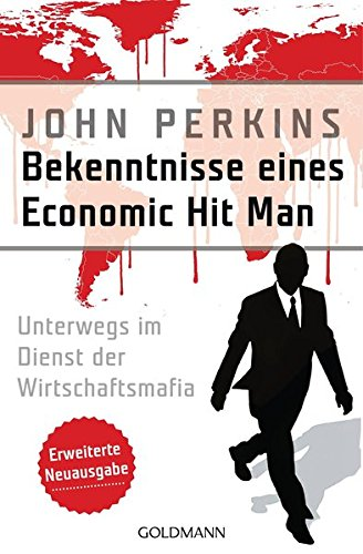 Bekenntnisse eines Economic Hit Man - erweiterte Neuausgabe: Unterwegs im Dienst der Wirtschaftsmafia
