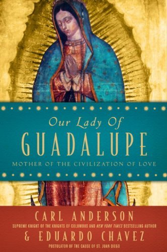 Our Lady Of Guadalupe by Carl A. Anderson and Eduardo Chávez