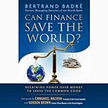 Can Finance Save the World?: Regaining Power over Money to Serve the Common Good Audiobook by Bertrand Badré Narrated by Wayne Shepherd