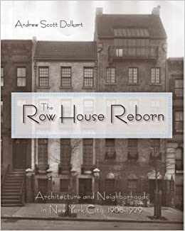 The Row House Reborn: Architecture And Neighborhoods In New York City,  1908 1929: Andrew S. Dolkart: 9780801891588: Amazon.com: Books