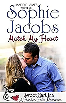 Match My Heart: Sweet Hart Inn (A Harbor Falls Romance Book 5) by [Jacobs, Sophie, James, Maddie]