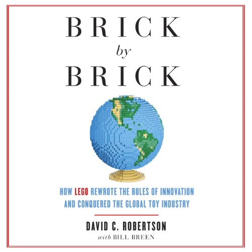 Brick by Brick: How LEGO Rewrote the Rules of Innovation and Conquered the Global Toy Industry by Random House Audio