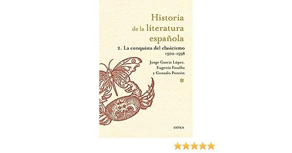 Historia de la Literatura Española 2. La conquista del clasicismo. 1500-1598 eBook: García López, Jorge, Pontón Gijón, Gonzalo, Fosalba Vela, Eugenia: Amazon.es: Tienda Kindle