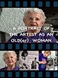 A Portrait Of The Artist As An Old(er) Woman
