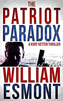 The Patriot Paradox: A Kurt Vetter CIA Spy Thriller (The Kurt Vetter Trilogy Book 1) by [Esmont, William]