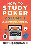 How to Study Poker Volume 2: A Proven Playbook For Increasing Your Poker Skills Through Dedicated Daily Study