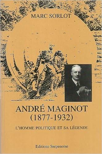 André Maginot, 1877-1932. L'homme politique et sa légende epub pdf