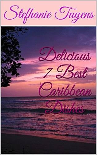Delicious 7 Best Caribbean Dishes by Stefhanie Tuyens