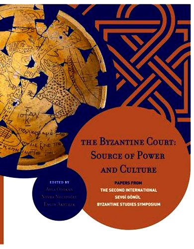 The Byzantine Court: Source of Power and Culture. Papers From, The Second International Sevgi Gön l Byzantine Studies Symposium