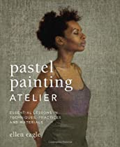 [D.O.W.N.L.O.A.D] Pastel Painting Atelier: Essential Lessons in Techniques, Practices, and Materials [P.P.T]