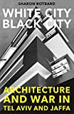 img - for White City, Black City: Architecture and War in Tel Aviv and Jaffa (MIT Press) book / textbook / text book