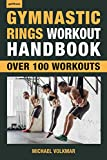 Gymnastic Rings Workout Handbook: Over 100 Workouts for Strength, Mobility and Muscle