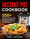 INSTANT POT COOKBOOK: 550+  Delicious , Quick, Easy Recipes For Newbie & Advanced Users With Nutrition Facts