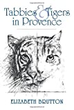Tabbies and Tigers in Provence, Elizabeth Brutton, 1449021042